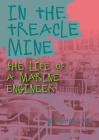 In the Treacle Mine: The Life of a Marine Engineer Cover Image