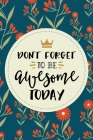 Don't Forget To Be Awesome Today Inspirational Quote Journal, 120 Pages of Lined & Blank Paper for Writing, Notebook Diary 6x9
