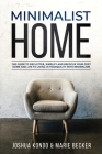 Minimalist Home: The Guide to Declutter, Simplify and Refocus Your Cozy Home and Life to Living in Tranquility with Minimalism Cover Image