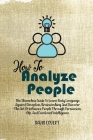 How to Analyze People: The Shameless Guide To Learn Body Language Against Deception, Brainwashing And Discover The Art Of Influence People Th Cover Image