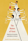 The Matter of Facts: Skepticism, Persuasion, and Evidence in Science Cover Image