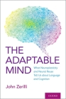 The Adaptable Mind: What Neuroplasticity and Neural Reuse Tell Us about Language and Cognition Cover Image