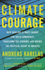 Climate Courage: How Tackling Climate Change Can Build Community, Transform the Economy, and Bridge the Political Divide in America Cover Image