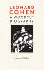 Leonard Cohen: A Woodcut Biography Cover Image