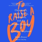 To Raise a Boy: Classrooms, Locker Rooms, Bedrooms, and the Hidden Struggles of American Boyhood Cover Image