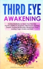 Third Eye Awakening: Guided Meditation to Open Your Third Eye. Psychic Abilities for Beginners, Mind Power, Intuition, Empath, Healing Medi Cover Image