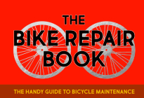 The Bike Repair Book: The handy guide to bicycle maintenance Cover Image