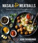 Masala & Meatballs: Incredible Indian Dishes with an American Twist Cover Image