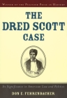 The Dred Scott Case: Its Significance in American Law and Politics Cover Image
