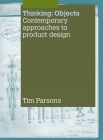 Thinking: Objects: Contemporary Approaches to Product Design (Required Reading Range) Cover Image