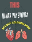 This Human Physiology Activity Coloring Book: Human Body Anatomy Activity And Coloring Book, This Human Body Physiology Activity Great Gift For Childr Cover Image