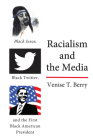 Racialism and the Media: Black Jesus, Black Twitter, and the First Black American President (Black Studies and Critical Thinking #114) Cover Image