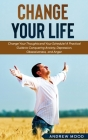 Change Your Life: Change Your Thoughts and Your Schedule! A Practical Guide to Conquering Anxiety, Depression, Obsessiveness, and Anger. Cover Image