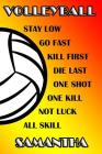 Volleyball Stay Low Go Fast Kill First Die Last One Shot One Kill Not Luck All Skill Samantha: College Ruled Composition Book Cover Image