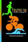 Triathlon trainingsdagboek: Zwemmen, fietsen en hardlopen. Training is everything. Perfect record book for the start of your journey. Cover Image