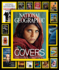National Geographic The Covers: Iconic Photographs, Unforgettable Stories Cover Image