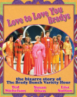 Love to Love You Bradys: The Bizarre Story of the Brady Bunch Variety Hour Cover Image