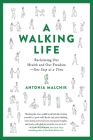 A Walking Life: Reclaiming Our Health and Our Freedom One Step at a Time Cover Image