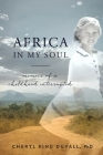 Africa in My Soul: Memoir of a Childhood Interrupted Cover Image
