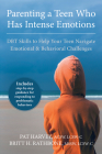 Parenting a Teen Who Has Intense Emotions: DBT Skills to Help Your Teen Navigate Emotional and Behavioral Challenges Cover Image