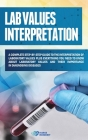 Lab Values Interpretation: A complete step-by-step guide to the interpreta-tion of laboratory values plus everything you need to know about labor Cover Image