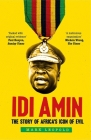 Idi Amin: The Story of Africa's Icon of Evil Cover Image