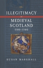 Illegitimacy in Medieval Scotland, 1100-1500 (Scottish Historical Review Monograph Second #3) Cover Image