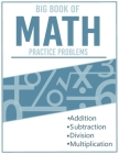 BIG BOOK OF MATH Practice Problems Addition and Subtraction and Multiplication & Division: Ages 8-12, Worksheets Full of Practice Drills / Facts and E Cover Image