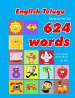 English - Telugu Bilingual First Top 624 Words Educational Activity Book for Kids: Easy vocabulary learning flashcards best for infants babies toddler Cover Image