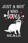 Just a Boy Who Loves Seals: Gift for Seals Lovers, Seals Lovers Journal / Notebook / Diary / Birthday Gift Cover Image