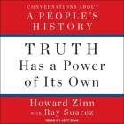Truth Has a Power of Its Own Lib/E: Conversations about a People's History Cover Image