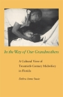 In the Way of Our Grandmothers: A Cultural View of Twentieth-Century Midwifery in Florida Cover Image