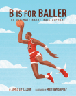 B is for Baller: The Ultimate Basketball Alphabet (ABC to MVP #1) Cover Image