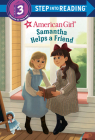 Samantha Helps a Friend (American Girl) (Step into Reading) Cover Image