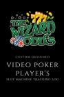 Video Poker Player's Slot Machine Tracking Log Wizard of Odds: Handy 6 x 9 Customized Book for Video Poker Player's, 104 Pages Cover Image
