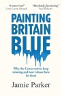 Painting Britain Blue: Why the Conservatives keep winning and how Labour have let them Cover Image