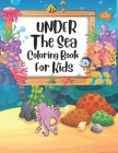Under The Sea Coloring Book For Kids: under the sea coloring book, sea book, sea life coloring book, sea life coloring book for kids, the sea book, un Cover Image