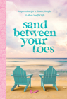Sand Between Your Toes: Inspirations for a Slower, Simpler, and More Soulful Life Cover Image