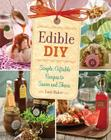 Edible DIY: Simple, Giftable Recipes to Savor and Share Cover Image