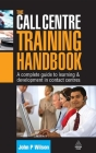 The Call Centre Training Handbook: A Complete Guide to Learning & Development in Contact Centres Cover Image