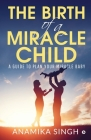The Birth of a Miracle Child: A Guide to Plan Your Miracle Baby Cover Image
