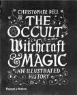The Occult, Witchcraft and Magic: An Illustrated History Cover Image