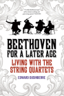 Beethoven for a Later Age: Living with the String Quartets Cover Image