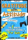 Gratitude With Attitude - The 1 Minute Gratitude Journal For Kids Ages 10-15: Prompted Daily Questions to Empower Young Kids Through Gratitude Activit Cover Image
