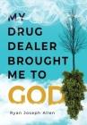 My Drug Dealer Brought Me to God Cover Image