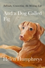 And a Dog Called Fig: Solitude, Connection, the Writing Life Cover Image