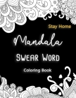 Mandala Swear Word Coloring Book Stay Home: Cuss Words Coloring Pages For Adults Mom Tired Women Relaxation Cover Image