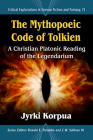 The Mythopoeic Code of Tolkien: A Christian Platonic Reading of the Legendarium (Critical Explorations in Science Fiction and Fantasy #75) Cover Image