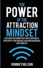 The Power of the Attraction Mindset: Discover the Power to Attract Happiness, Prosperity, Motivation, Love and Confidence Into Your Life Cover Image