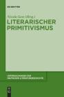 Literarischer Primitivismus (Untersuchungen Zur Deutschen Literaturgeschichte #143) Cover Image